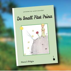 El Principito en Pidgin Hawaiano. Da Small Pitot Prince